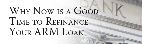 Loans: Why Now is a Good Time to Refinance Your ARM Loan...